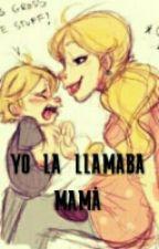 Yo La Llamaba Mamá by Angie_love_ruse