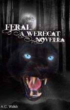 Feral: A Werecat Novella by nofunnybusinessxD
