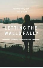 Letting The Walls Fall? [ Teacher/Student Romance] by Rhian_Leif2
