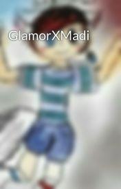 GlamorXMadi by st4ythirsty