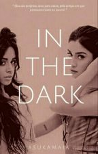In The Dark - Camren G!p by AsukaMaia