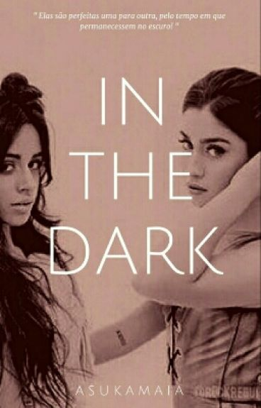 In The Dark - Camren G!p