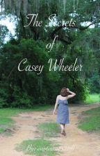 The Secrets of Casey Wheeler (HIATUS) by captaincas221b