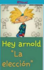 "Hey Arnold ""La Eleccion"" by lovemusicka"