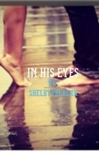 In his eyes by shelbyyblackk