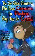 Yo Se Que Dentro De Ese Corazon De Piedra Hay Uno De Cristal  by perlachanchanchan