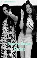 Camren Humor Bitches by scrittoreconfuso