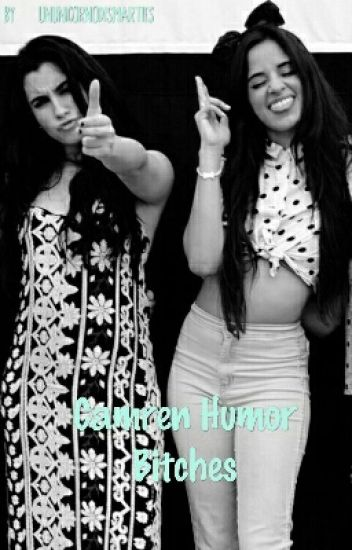 Camren Humor Bitches