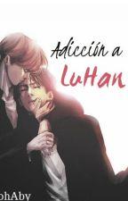 Adicción a LuHan → (HunHan) by DimplesIrwinXx
