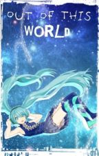 Out of This World 【Vocaloid Yuri】《MikuRin; Miku x Rin》  by Vocas_inactive