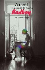 A nerd eo colega de quarto Bad Boy by PallomaCrisley