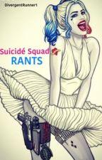 Suicide Squad Rants by DivergentRunner1