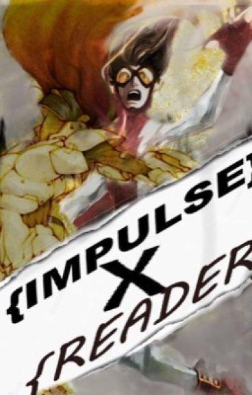 {Impulse x Reader}