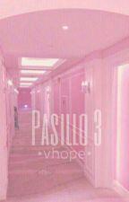 Pasillo 3.-《vhope》[terminada]  by BultoroneInfires