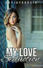 My love Seduction by KayJayGarcia