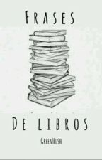 -Frases de Libros- by GreenHush