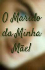 O Marido Da Minha Mãe by FernandaLima896