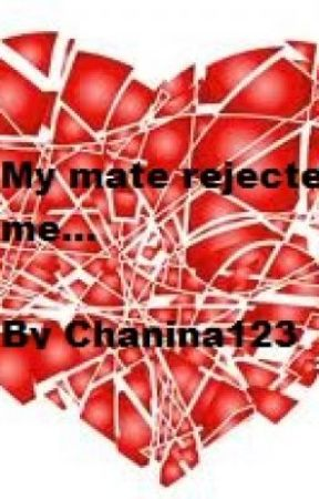 My mate rejected me...(On hold... Im so sorry :'[...) by chanina123