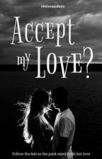 Accept my love? by chelseajadexo