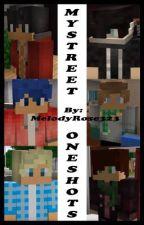 ~|MyStreet OneShots|~ by MelodyRose323