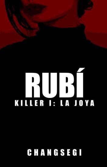 Rubí // Killer I: La Joya.
