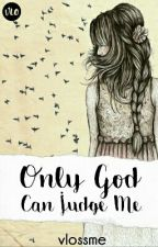 Only God Can Judge Me by vlossme
