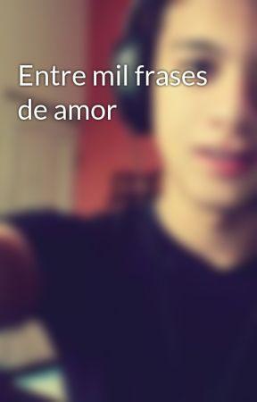 Entre Mil Frases De Amor Miedo Wattpad