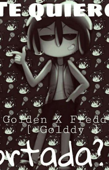 Te quiero [Goldeddy] [FNAFHS]