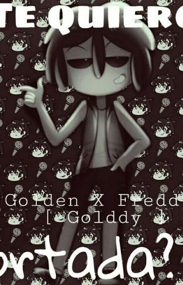 Te Quiero/GoldenxFreddy #FNAFHS