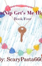 Catnip Get's Me High ( book 4) by ScaryPasta666