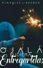 Ojalá Pudiera Entregartelas | #2 by ximagine_booksx