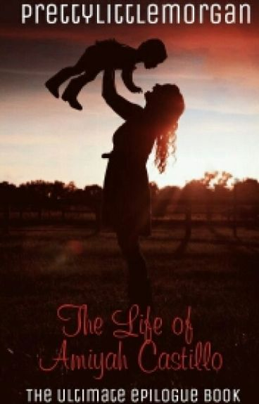The Life Of Amiyah Castillo by PrettyLittleMorgan