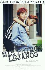 Mis Primos Lejanos || Segunda Temporada || by Solcitoo97