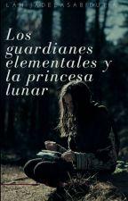Los Guardianes Elementales 1: La Princesa Lunar  by LaHijaDeLaSabiduria