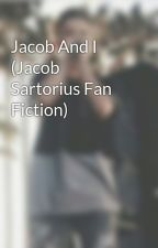 Jacob And I (Jacob Sartorius Fan Fiction) by chelseasartorius