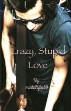 Crazy, stupid love (Harry y tu) by martaStyles69