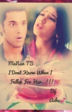 MaNan TS I Dont Know When I Fallen For Her..!!! #Wattys2016 by the_bubblequeen