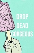 Drop Dead Gorgeous ||L.S||  by HxrryLouisLove