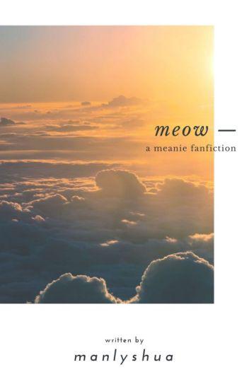 [C] MEOW ; meanie