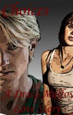 Choices ( a Draco Malfoy love story) by ashgal_25
