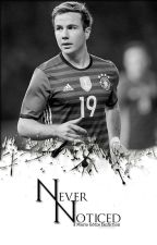 Never Noticed | Mario Götze by xMrsParkerx