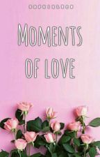Moments of Love (COMPLETED) by sophielrcn