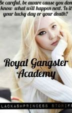 Royal Gangster Academy ( Academy of Royals and Gangsters } by BlackAshPrincess