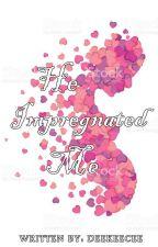 He Impregnated Me by DeeKeeCee