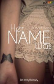 Her Name Was (girlxgirl short story) by BeastlyBeauty