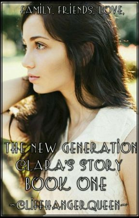 The New Generation: Clara's Story Book One ✔ by -CliffhangerQueen-