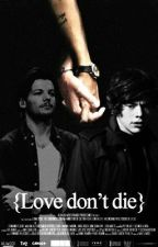 Love don't die. [Larry Stylinson][Alternativa][Stubborn Love] by fanfics_everywhere