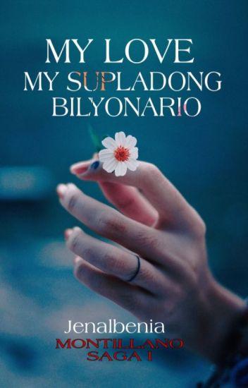 MY LOVE,MY SUPLADONG BILYONARIO [ The Montillano Saga BOOK 1 ]✔