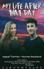 My Life After That Day||Hunter Rowland  by aaronmybabe