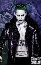 Forbidden (joker love story) by xoxitsnatxox